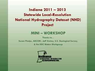 Indiana 2011 – 2013 Statewide Local-Resolution  National Hydrography Dataset (NHD) Project
