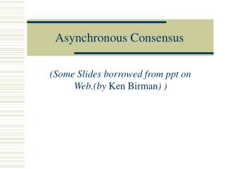 Asynchronous Consensus