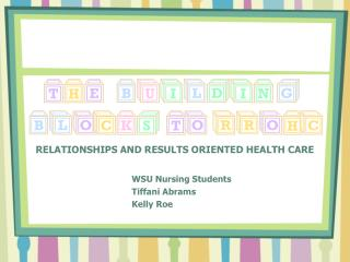 RELATIONSHIPS AND RESULTS ORIENTED HEALTH CARE
