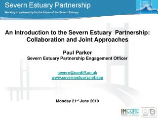 An Introduction to the Severn Estuary  Partnership: Collaboration and Joint Approaches Paul Parker