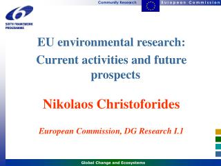 EU environmental research:  Current activities and future prospects Nikolaos Christoforides