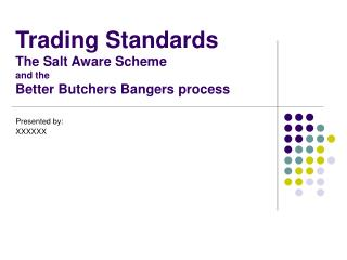 Trading Standards  The Salt Aware Scheme and the Better Butchers Bangers process