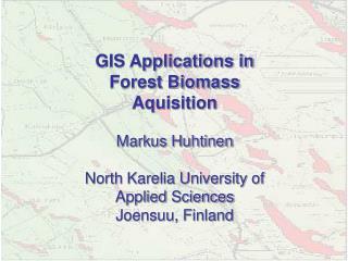 GIS Applications in Forest Biomass Aquisition Markus Huhtinen