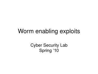 Worm enabling exploits