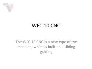 WFC 10 CNC