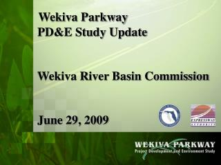 Wekiva Parkway   PD&E Study Update   Wekiva River Basin Commission   June 29, 2009