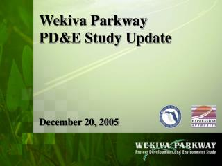 Wekiva Parkway PD&E Study Update December 20, 2005