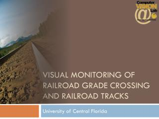 Visual Monitoring of Railroad Grade Crossing and railroad tracks