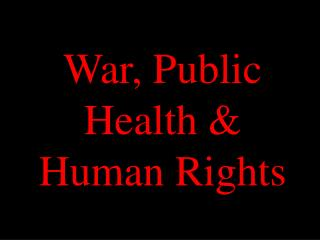 War, Public Health & Human Rights