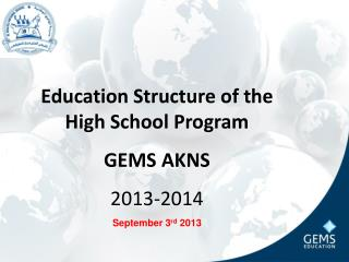 Education Structure of the High School Program  GEMS AKNS 2013-2014 September 3 rd  2013