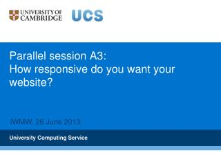 Parallel session  A3: How responsive do you want your website?