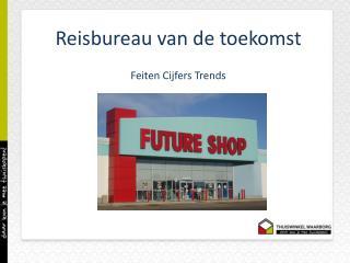 Reisbureau van de toekomst Feiten Cijfers Trends