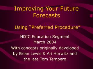 "Improving Your Future Forecasts Using ""Preferred Procedure"""