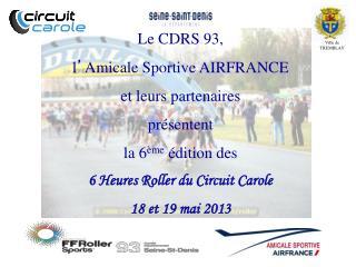 Le CDRS 93,  l ' Amicale Sportive AIRFRANCE  et leurs partenaires  présentent