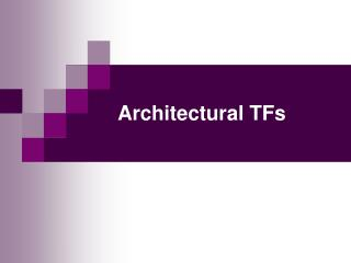 Architectural TFs