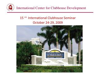 15  TH   International Clubhouse Seminar  October 24-29, 2009