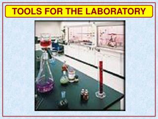 TOOLS FOR THE LABORATORY