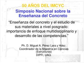 Ph. D. Miguel A. Pérez Lara y Hdez. Coordinador de la Maestría en Ciencias (Estructuras)