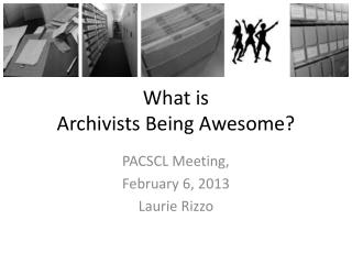 What is  Archivists Being Awesome?