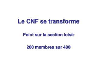 Le CNF se transforme  Point sur la section loisir 200 membres sur 400