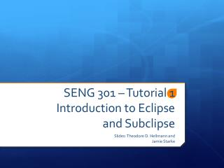 SENG 301 – Tutorial 1 Introduction to Eclipse and Subclipse