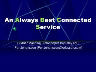 An  A lways  B est  C onnected  S ervice