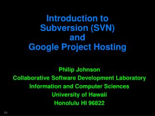 Introduction to  Subversion (SVN) and  Google Project Hosting
