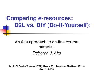 Comparing e-resources: D2L vs. DIY (Do-it-Yourself):