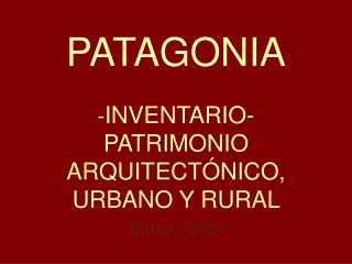 PATAGONIA - INVENTARIO- PATRIMONIO ARQUITECTÓNICO, URBANO Y RURAL