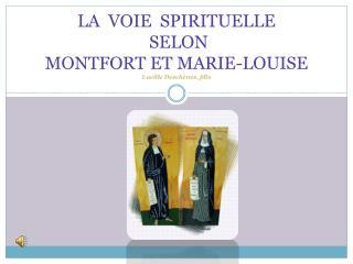 LA  VOIE  SPIRITUELLE   SELON  MONTFORT ET MARIE-LOUISE  Lucille  Deschênes ,  fdls