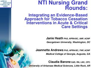 NTI Nursing Grand Rounds: Integrating an Evidence-Based Approach for Tobacco Cessation Interventions in Acute  Critical