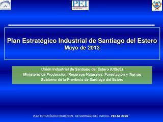 Plan Estratégico Industrial de Santiago del Estero Mayo de 2013