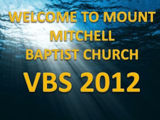 WELCOME TO MOUNT MITCHELL BAPTIST CHURCH  VBS 2012