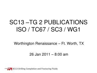 SC13 –TG 2 PUBLICATIONS ISO / TC67 / SC3 / WG1
