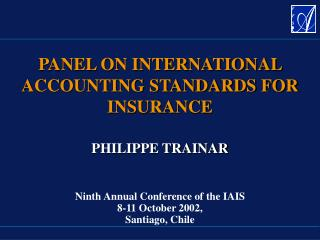 PHILIPPE TRAINAR Ninth Annual Conference of the IAIS 8-11 October 2002, Santiago, Chile