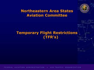 Northeastern Area States Aviation Committee Temporary Flight Restrictions       (TFR's)