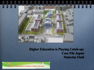 Higher Education is Playing Catch-up:  Case File Japan Malcolm Field