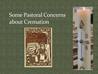 Some Pastoral Concerns  about Cremation