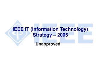 IEEE IT (Information Technology) Strategy – 2005