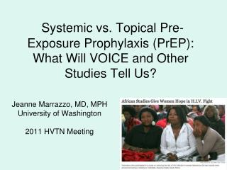 Systemic vs. Topical  Pre-Exposure Prophylaxis (PrEP): What Will VOICE and Other Studies Tell Us?
