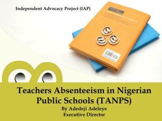 Teachers Absenteeism in Nigerian Public Schools (TANPS)  By Adedeji Adeleye Executive Director