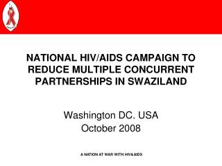 NATIONAL HIV/AIDS CAMPAIGN TO REDUCE MULTIPLE CONCURRENT PARTNERSHIPS IN SWAZILAND