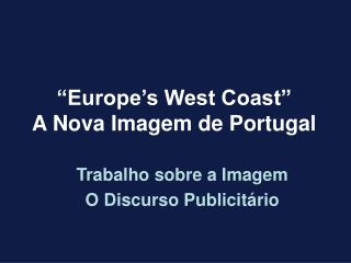 """Europe's West Coast"" A Nova Imagem de Portugal"