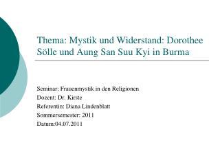 Thema: Mystik und Widerstand: Dorothee Sölle und Aung San Suu Kyi in Burma