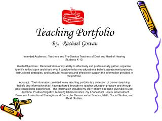 Teaching Portfolio By:  Rachael Gowan  Intended Audience:  Teachers and Pre-Service Teachers of Deaf and Hard of Hearing