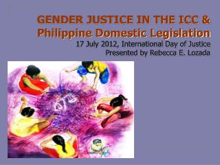 GENDER JUSTICE IN THE ICC &  Philippine Domestic Legislation