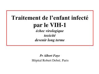 Traitement de l�enfant infect�   par le VIH-1 �chec virologique toxicit� devenir long terme