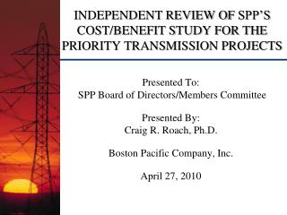 INDEPENDENT REVIEW OF  SPP'S  COST/BENEFIT STUDY FOR THE PRIORITY TRANSMISSION PROJECTS