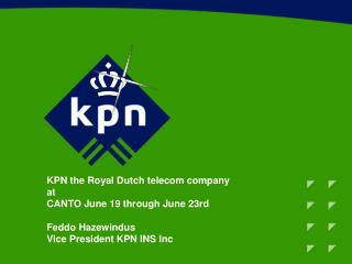 KPN the Royal Dutch telecom company at CANTO June 19 through June 23rd  Feddo Hazewindus