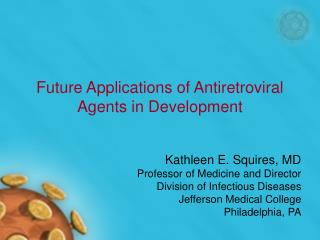 Future Applications of Antiretroviral Agents in Development
